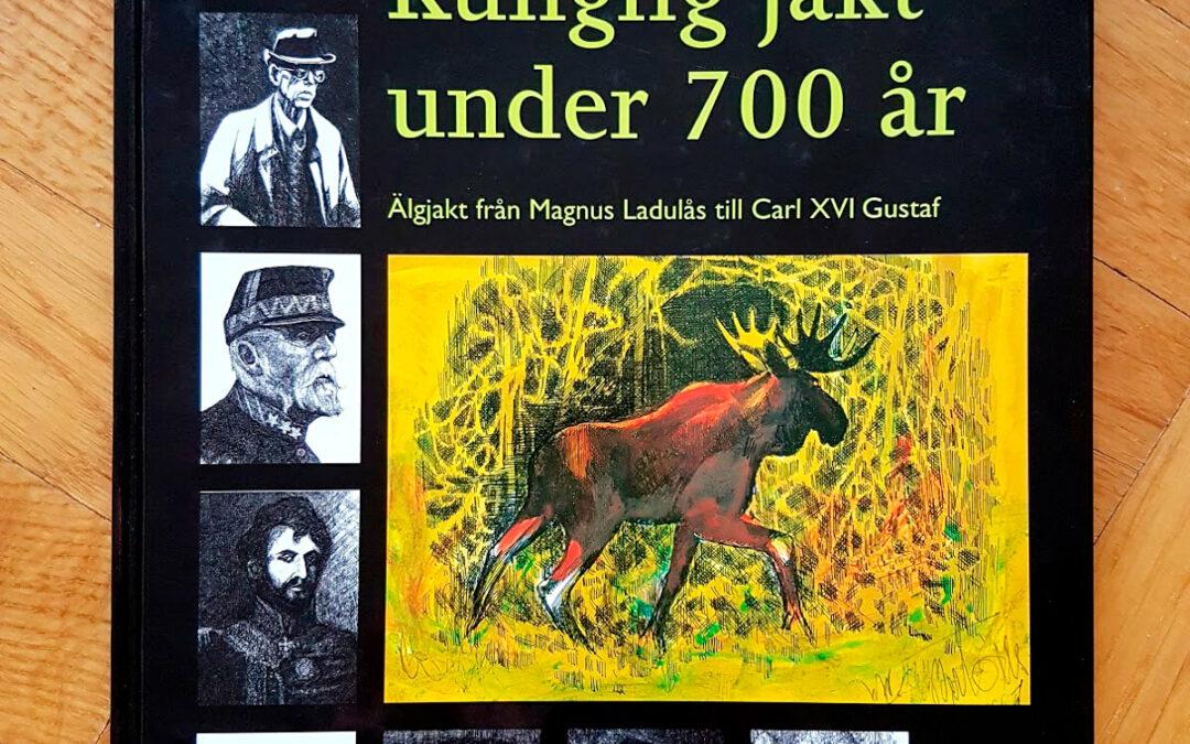 Kunglig jakt under 700 år – älgjakt från Magnus Ladulås till Carl XVI Gustaf